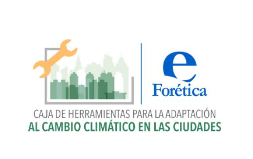 Forética presenta un conjunto de herramientas prácticas para la adaptación al cambio climático en las ciudades